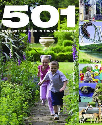 501 Days Out for Kids in the UK and Ireland - Brown, David, and Findlay, Arthur