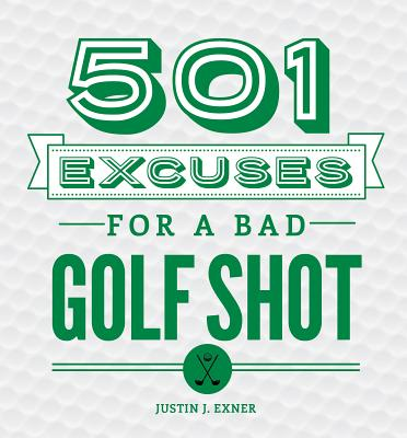 501 Excuses for a Bad Golf Shot - Exner, Justin