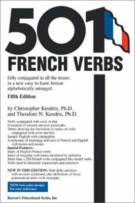 501 French Verbs: Fully Conjugated in All the Tenses and Moods in a New Easy-To-Learn Format, Alphabetically Arranged - Kendris Ph D, Christopher, and Kendris Ph D, Theodore N