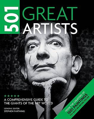 501 Great Artists: A Comprehensive Guide to the Giants of the Art World - Farthing, Stephen (General editor)