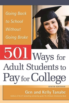 501 Ways for Adult Students to Pay for College: Going Back to School Without Going Broke - Tanabe, Gen