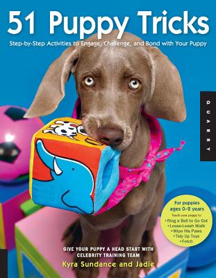 51 Puppy Tricks: Step-By-Step Activities to Engage, Challenge, and Bond with Your Puppy - Sundance, Kyra