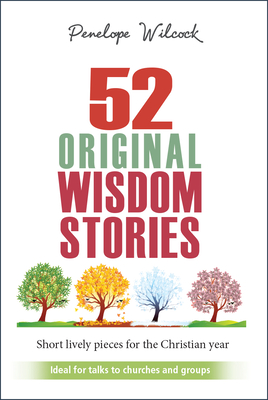 52 Original Wisdom Stories: Short Lively Pieces for the Christian Year - Wilcock, Penelope