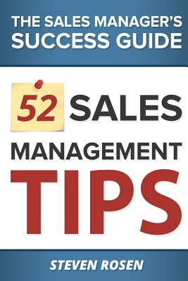 52 Sales Management Tips: The Sales Managers' Success Guide - Rosen, MR Steven