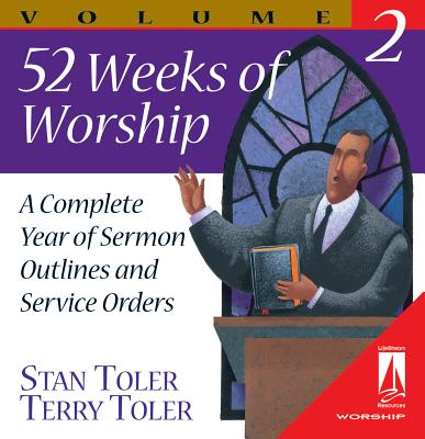 52 Weeks of Worship, Volume 2: A Complete Year of Sermon Outlines and Service Orders - Toler, Stan
