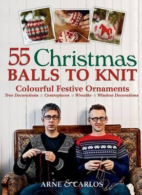 55 Christmas Balls to Knit: Colourful Festive Ornaments - Nerjordet, Arne, and Zachrison, Carlos