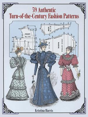 59 Authentic Turn-of-the-Century Fashion Patterns - Harris, Kristina