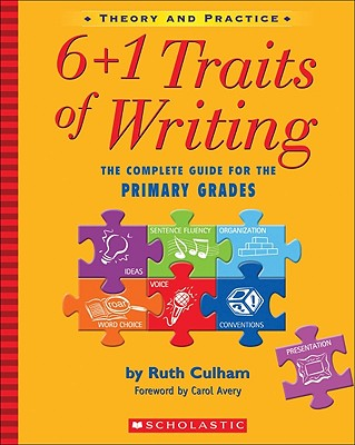 6+1 Traits of Writing: The Complete Guide for the Primary Grades; Theory and Practice - Culham, Ruth