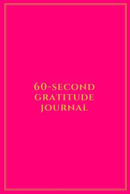 60-Second Gratitude Journal: Cultivating an Attitude of Gratitude in Just One Minute Each Day Hot Pink with Golden Yellow Trim - Press, Arrow