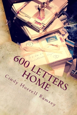 600 Letters Home - Ramsey, Cindy Horrell