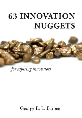 63 Innovation Nuggets: For Aspiring Innovators - Barbee, George E L