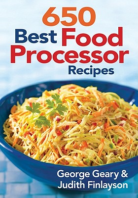 650 Best Food Processor Recipes - Geary, George, and Finlayson, Judith