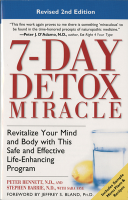 7-Day Detox Miracle: Revitalize Your Mind and Body with This Safe and Effective Life-Enhancing Program - Bennett, Peter, Dr., and Barrie, Stephen, N.D., and Faye, Sara
