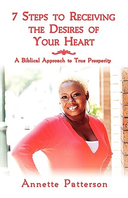 7 Steps to Receiving the Desires of Your Heart - Patterson, Annette