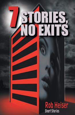 7 Stories, No Exits - Heiser, Rob