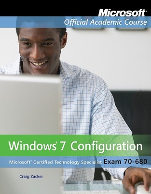 70-680: Windows 7 Configuration with Lab Manual - Microsoft Official Academic Course
