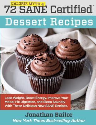 72 Calorie Myth and SANE Certified Dessert Recipes - Northrup, Christiane (Contributions by), and Gottfried, Sara (Contributions by), and Hyman, Mark, Dr. (Contributions by)
