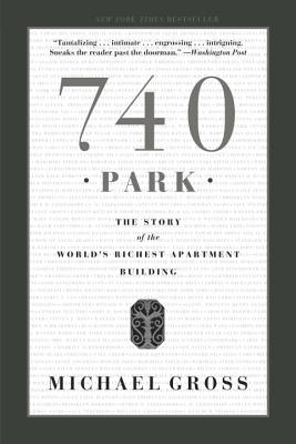 740 Park: The Story of the World's Richest Apartment Building - Gross, Michael