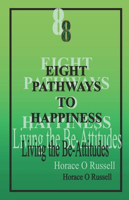 8 Eight Pathways to Happiness: Living the Be-Attitudes: Eight Pathways Is a Personal Devotional Guide Which May Also Be Used for Communal Bible Studies. - Russell, Dr Horace O