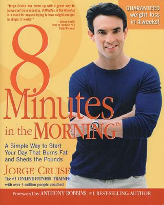 8 Minutes in the Morning: A Simple Way to Start Your Day That Burns Fat and Sheds the Pounds - Mauer, Jorge, and Robbins, Anthony (Foreword by)