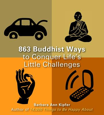 863 Buddhist Ways to Conquer Life's Little Challenges - Kipfer, Barbara Ann