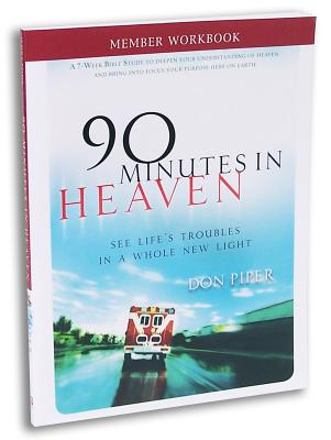 90 Minutes in Heaven Member Workbook: Seeing Life's Troubles in a Whole New Light - Piper, Don