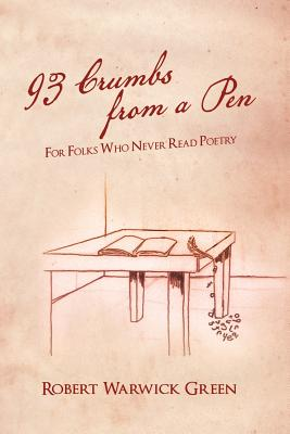 93 Crumbs from a Pen: For Folks Who Never Read Poetry - Green, Robert Warwick