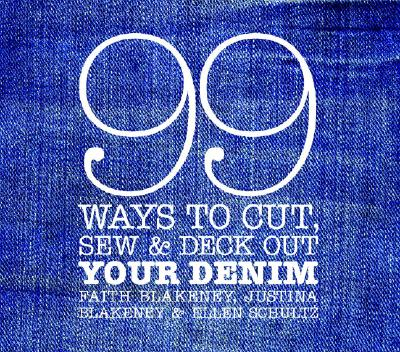 99 Ways to Cut, Sew & Deck Out Your Denim - Blakeney, Faith, and Blakeney, Justina, and Schultz, Ellen