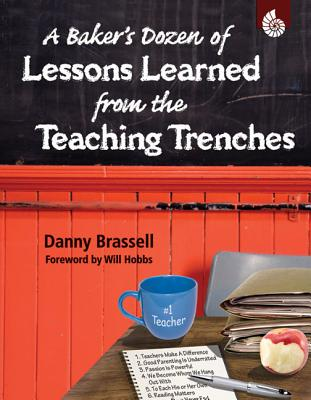 A Baker's Dozen of Lessons Learned from the Teaching Trenches - Brassell, Danny