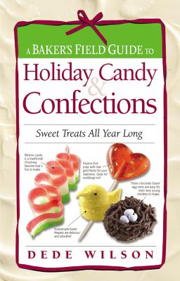 A Baker's Field Guide to Holiday Candy: Sweet Treats All Year Long - Wilson, Dede