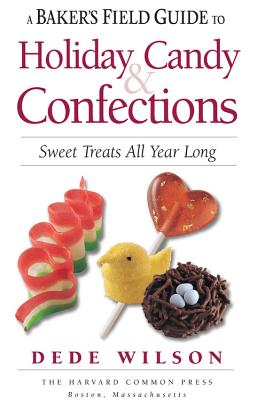 A Baker's Field Guide to Holiday Candy: Sweets Treats All Year Long - Wilson, Dede