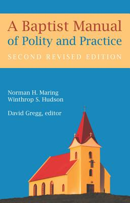 A Baptist Manual of Polity and Practice - Maring, Norman H, and Hudson, Winthrop S, and Gregg, David (Editor)