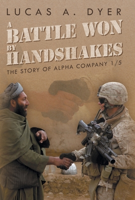 A Battle Won by Handshakes: The Story of Alpha Company 1/5 - Dyer, Lucas a