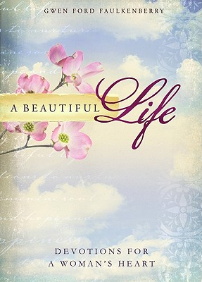 A Beautiful Life: Devotions for a Woman's Heart - Faulkenberry, Gwen Ford