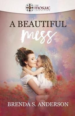 A Beautiful Mess - Anderson, Brenda S