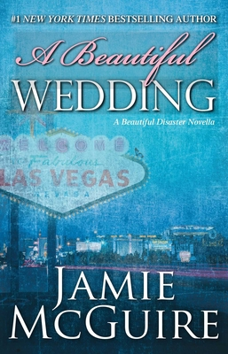 A Beautiful Wedding: A Beautiful Disaster Novella - McGuire, Jamie
