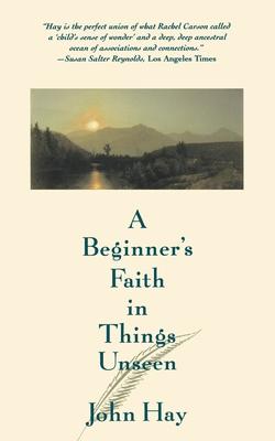 A Beginner's Faith in Things Unseen - Hay, John