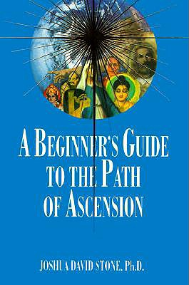 A Beginner's Guide to the Path of Ascension - Stone, Joshua David, Dr., PH.D., and Parker, Janna Shelley, Reverend