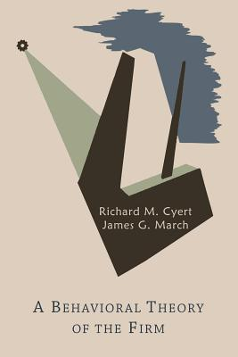 A Behavioral Theory of the Firm - Cyert, Richard Michael