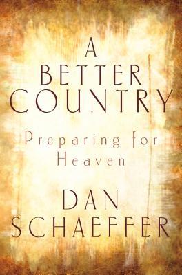 A Better Country: Preparing for Heaven - Schaeffer, Daniel