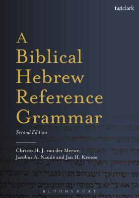 A Biblical Hebrew Reference Grammar: Second Edition - Van Der Merwe, Christo H, and Naudé, Jacobus A