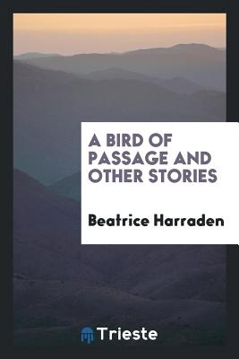A Bird of Passage and Other Stories - Harraden, Beatrice