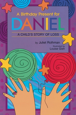 A Birthday Present for Daniel: A Child's Story of Loss - Rothman, Juliet Cassuto