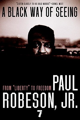 A Black Way of Seeing: From Liberty to Freedom - Robeson, Paul