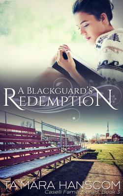A Blackguard's Redemption: Caselli Family Series Book 3 - Hanscom, Ta`mara