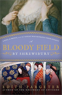 A Bloody Field by Shrewsbury: A King, a Prince, and the Knight Who Betrayed Their Dynasty - Pargeter, Edith