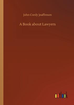 A Book about Lawyers - Jeaffreson, John Cordy