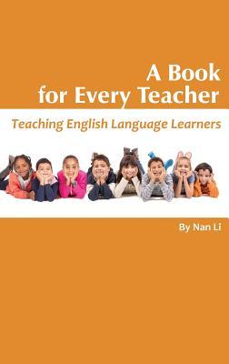 A Book for Every Teacher: Teaching English Language Learners (Hc) - Li, Nan