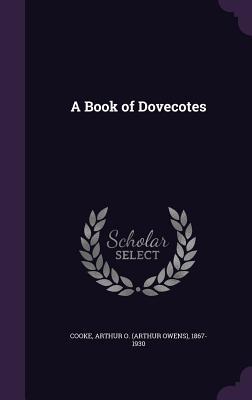 A Book of Dovecotes - Cooke, Arthur O (Arthur Owens) 1867-19 (Creator)