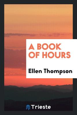 A Book of Hours - Thompson, Ellen